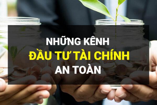 Những kênh đầu tư tài chính an toàn bạn nên tham gia