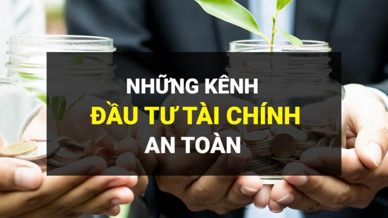 10-kenh-dau-tu-tai-chinh-an-toan
