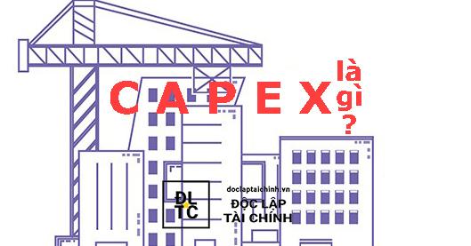 CAPEX là gì? Ứng dụng hiệu quả để đánh giá cổ phiếu ngành sản xuất